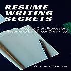 Resume Writing Secrets: How to Craft a Professional Resume to Land Your Dream Job Hörbuch von Anthony Ekanem Gesprochen von: Tom Johnson