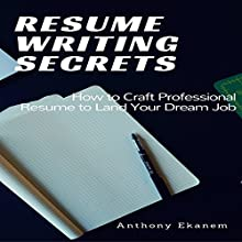 Resume Writing Secrets: How to Craft a Professional Resume to Land Your Dream Job Audiobook by Anthony Ekanem Narrated by Tom Johnson