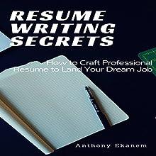 Resume Writing Secrets: How to Craft a Professional Resume to Land Your Dream Job | Livre audio Auteur(s) : Anthony Ekanem Narrateur(s) : Tom Johnson