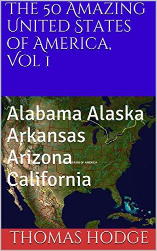 Free Kindle Book : The 50 Amazing United States of America, Vol 1: Alabama Alaska Arkansas Arizona California