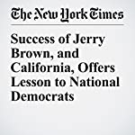 Success of Jerry Brown, and California, Offers Lesson to National Democrats | Adam Nagourney