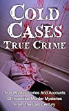 Cold Cases True Crime: True Murder Stories And Accounts Of Incredible Murder Mysteries From The Last Century: Cold Cases True Crime Series (True Crime, ... Crime Books, True Murder Stories, Crime,)