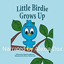 Little Birdie Grows Up Audiobook by Wanda Luthman Narrated by Alexia Dox