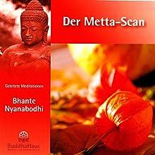 Der Metta-Scan: Geleitete Meditationen und Erklärung (       ungekürzt) von Bhante Nyanabodhi Gesprochen von: Bhante Nyanabodhi