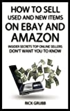 img - for How To Sell Used And New Items On eBay And Amazon: Insider Secrets Top Online Sellers Don't Want You To Know book / textbook / text book
