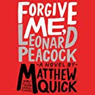 Forgive Me, Leonard Peacock Audiobook by Matthew Quick Narrated by Noah Galvin