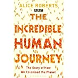 [( The Incredible Human Journey )] [by: Dr Alice Roberts] [Apr-2010]