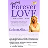 Finding Forever Love: 7 Steps to Attract The One (Love Attraction Series Book 2) ~ Kathryn Alice