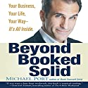 Beyond Booked Solid: Your Business, Your Life, Your Way - It's All Inside Audiobook by Michael Port Narrated by Michael Port