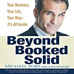 Beyond Booked Solid: Your Business, Your Life, Your Way - It's All Inside   Michael Port
