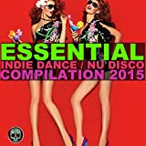 Essential Indie Dance / Nu Disco Compilation 2015 [Explicit]