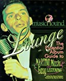 Musichound Lounge: The Essential Album Guide to Martini Music and Easy Listening