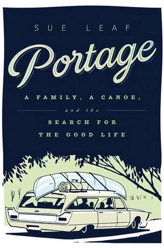 Portage: A Family, a Canoe, and the Search for the Good Life PDF
