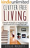 Clutter Free: 7 Simple Strategies to Organize Your Home and Living a Clutter-Free Life!