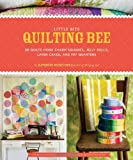 Little Bits Quilting Bee: 20 Quilts Using Charm Packs, Jelly Rolls, Layer Cakes, and Fat Quarters
