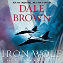 Iron Wolf: A Novel Audiobook by Dale Brown Narrated by William Dufris
