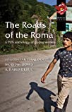 The Roads of the Roma: A PEN Anthology of Gypsy Writers (Pen American Centers Threatened Literature Series)