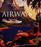 Art of the Airways (0760313954) by Szurovy, Geza