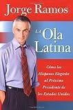 Ola Latina, La: Como los Hispanos Elegiran al Proximo Presidente de los Estados Unidos