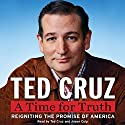 A Time for Truth: Reigniting the Miracle of America (       UNABRIDGED) by Ted Cruz Narrated by TBD TBD