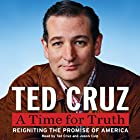 A Time for Truth: Reigniting the Miracle of America (       UNABRIDGED) by Ted Cruz Narrated by Ted Cruz, Jason Culp