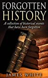 Forgotten History: A collection of history events that have been forgotten (History, collection)