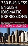 350 Business English idiomatic expressions: The American idioms you need to know about Business