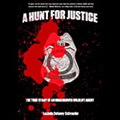 A Hunt for Justice: The True Story of an Undercover Wildlife Agent | [Lucinda Delaney Schroeder]