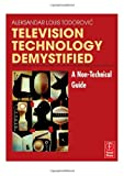 echange, troc Aleksandar-Louis Todorovic - Television Technology Demystified: A Non-technical Guide