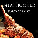 Meathooked: The History and Science of Our 2.5-Million-Year Obsession with Meat Audiobook by Marta Zaraska Narrated by Emily Durante