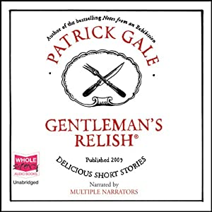 Gentleman's Relish: Delicious Short Stories | [Patrick Gale]