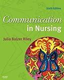 Communication in Nursing, 6e (Communication in Nursing (Balzer-Riley))