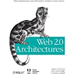 Web 2.0 Architectures: What entrepreneurs and information architects need to knowby James Governor