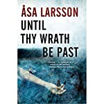 Until Thy Wrath Be Past: A Rebecka Martinsson Investigation | Asa Larsson,Laurie Thompson (translator)