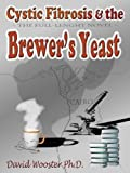 Cystic Fibrosis & the Brewers Yeast: A Microbiology Tale