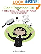Get It Together Girl!: A 28-Day Guide to Practical NOT Perfect Home Organization