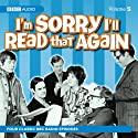 I'm Sorry I'll Read That Again: Volume Five Radio/TV Program by BBC Audiobooks Narrated by John Cleese, Tim Brooke-Taylor, Graeme Garden, David Hatch, Jo Kendall, Bill Oddie