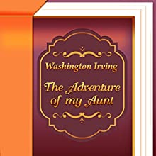 The Adventure of My Aunt (Annotated) (       UNABRIDGED) by Washington Irving Narrated by Anastasia Bertollo