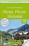 Wanderführer Ötztal, Pitztal, Stubaital - die 40 schönsten Touren zum Wandern und Bergsteigen in den Ötztaler, Stubaier und Pitztaler Alpen, mit ... zum Download (Bruckmanns Wanderführer)
