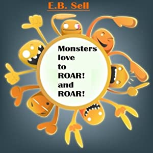Monsters love to ROAR! and ROAR! | [E. B. Sell]