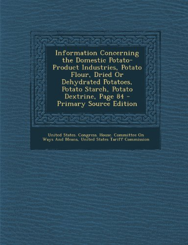 Information Concerning the Domestic Potato-Product Industries, Potato Flour, Dried or Dehydrated Potatoes, Potato Starch, Potato Dextrine, Page 84 - P
