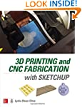 3D Printing and CNC Fabrication with...