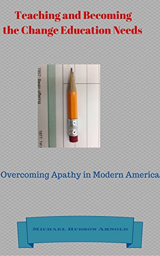 Teaching and Becoming the Change Education Needs: Overcoming Apathy in Modern America PDF
