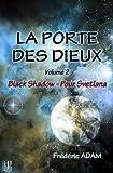 La Porte des Dieux - Volume 2 - Black Shadow, pour Svetlana