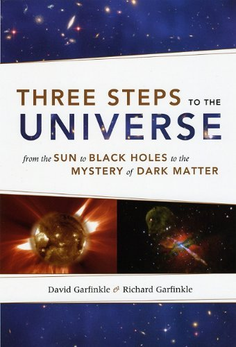 Richard Garfinkle David Garfinkle - Three Steps to the Universe: From the Sun to Black Holes to the Mystery of Dark Matter