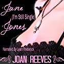 Jane (I'm-Still-Single) Jones (       UNABRIDGED) by Joan Reeves Narrated by Leah Frederick