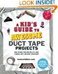 A Kid's Guide to Awesome Duct Tape Pr...