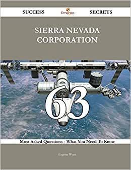Sierra Nevada Corporation 63 Success Secrets: 63 Most Asked Questions On Sierra Nevada Corporation - What You Need To Know