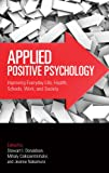 img - for Applied Positive Psychology: Improving Everyday Life, Health, Schools, Work, and Society (Applied Psychology Series) book / textbook / text book