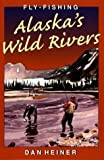 img - for Fly Fishing Alaska's Wild Rivers 1st edition by Heiner, Dan (1998) Paperback book / textbook / text book